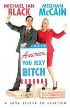 America, You Sexy Bitch: A Love Letter to Freedom A Love Letter to Freedom, Meghan McCain