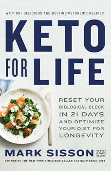 Keto for Life: Reset Your Biological Clock in 21 Days and Optimize Your Diet for Longevity, Mark Sisson