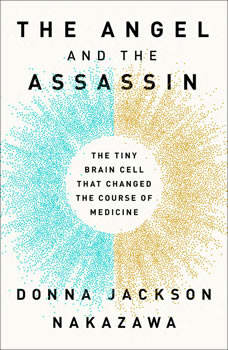 The Angel and the Assassin: The Tiny Brain Cell That Changed the Course of Medicine, Donna Jackson Nakazawa