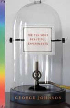 The Ten Most Beautiful Experiments, George Johnson