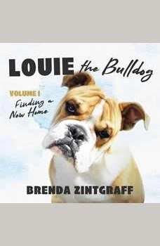 Louie the Bulldog, Vol. 1: Finding a New Home, Brenda Zintgraff