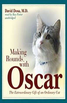 Making Rounds with Oscar: The Extraordinary Gift of an Ordinary Cat The Extraordinary Gift of an Ordinary Cat, David Dosa, M.D., M.P.H.
