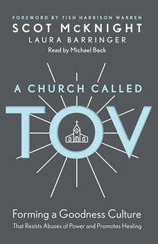 A Church Called Tov: Forming a Goodness Culture That Resists Abuses of Power and Promotes Healing, Scot McKnight