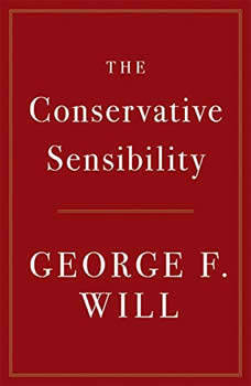 The Conservative Sensibility, George F. Will