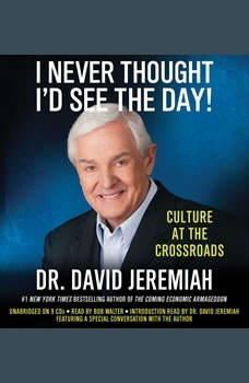 I Never Thought I'd See the Day!: Culture at the Crossroads Culture at the Crossroads, David Jeremiah