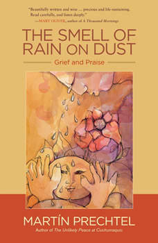 The Smell of Rain on Dust: Grief and Praise, Martin Prechtel
