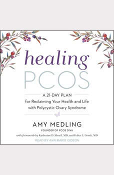 Healing PCOS: A 21-Day Plan for Reclaiming Your Health and Life with Polycystic Ovary Syndrome A 21-Day Plan for Reclaiming Your Health and Life with Polycystic Ovary Syndrome, Amy Medling