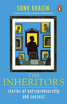 The Inheritors: Stories Of Entrepreneurship And Success, Sonu Bhasin