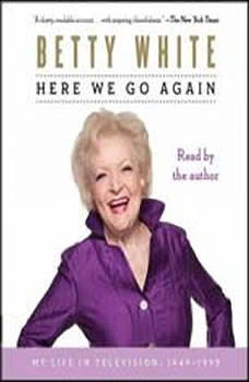 Here We Go Again: My Life In Television My Life In Television, Betty White