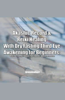 Akashic Record & Reiki Healing With Dry Fasting Third Eye Awakening for Beginners: Heal Your Energy & Awaken Your Empathic Abilities & Intuitive, Greenleatherr