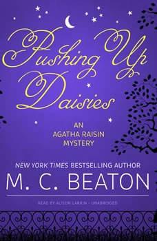 Pushing Up Daisies: An Agatha Raisin Mystery An Agatha Raisin Mystery, M. C. Beaton