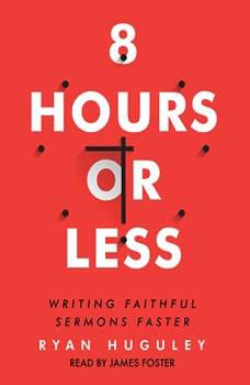 8 Hours or Less: Writing faithful sermons faster, Ryan Huguley