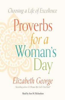 Proverbs for a Woman's Day: Caring for Your Husband, Home, and Family God's Way, Elizabeth George