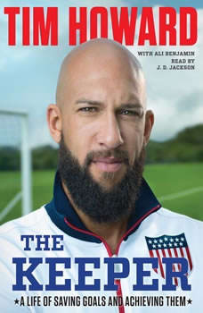 The Keeper: A Life of Saving Goals and Achieving Them A Life of Saving Goals and Achieving Them, Tim Howard