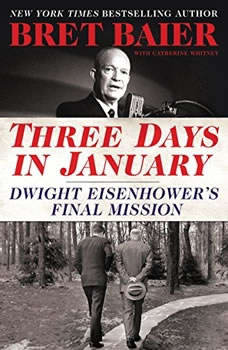 Three Days in January: Dwight Eisenhower's Final Mission, Bret Baier