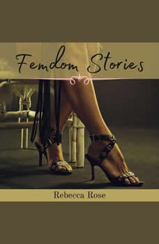Femdom Stories: 9 BDSM Stories of Domination and Submission, Rebecca Rose