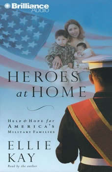 Heroes at Home: Help and Hope for America's Military Families, Ellie Kay