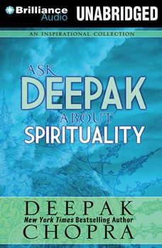Ask Deepak About Spirituality, Deepak Chopra