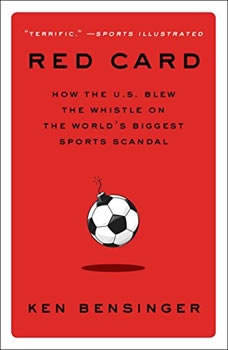 Red Card: How the U.S. Blew the Whistle on the World's Biggest Sports Scandal, Ken Bensinger