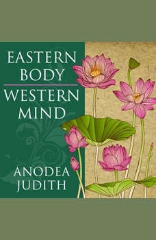 Eastern Body, Western Mind: Psychology and the Chakra System As a Path to the Self, PhD Judith