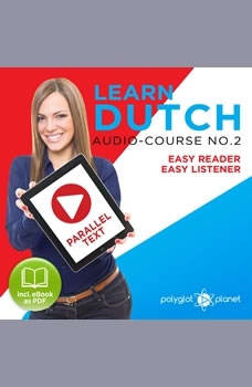 Learn Dutch - Easy Reader - Easy Listener Parallel Text Audio Course No. 2 - The Dutch Easy Reader - Easy Audio Learning Course, Polyglot Planet