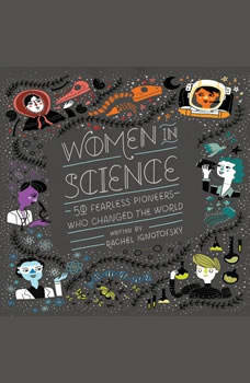 Women in Science: 50 Fearless Pioneers Who Changed the World, Rachel Ignotofsky