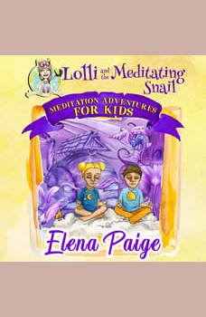 Lolli and the Meditating Snail (Meditation Adventures for Kids - volume 4), Elena Paige