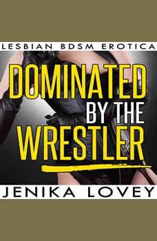 Dominated by the Wrestler: Lesbian BDSM Erotica, Jenika Lovey