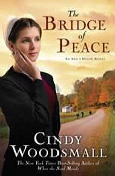The Bridge of Peace: Book 2 in the Ada's House Amish Romance Series Book 2 in the Ada's House Amish Romance Series, Cindy Woodsmall