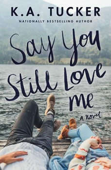 Say You Still Love Me: A Novel A Novel, K.A. Tucker