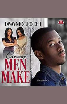 Choices Men Make, Dwayne S. Joseph