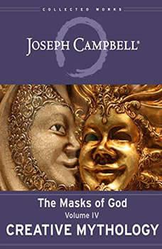 Creative Mythology: The Masks of God, Volume IV, Joseph Campbell