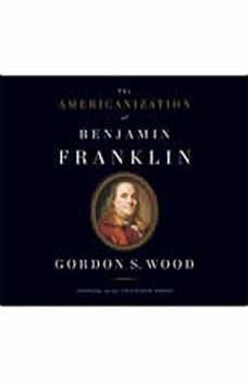 The Americanization of Benjamin Franklin, Gordon Wood