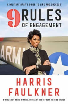 9 Rules of Engagement: A Military Brat's Guide to Life and Success A Military Brat's Guide to Life and Success, Harris Faulkner