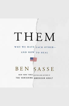 Them: Why We Hate Each Other--and How to Heal, Ben Sasse