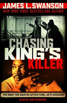 Chasing King's Killer: The Hunt for Martin Luther King, Jr.'s Assassin, James L. Swanson