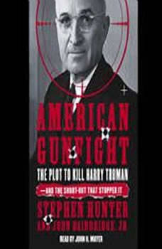 American Gunfight: The Plot to Kill Harry Truman and the Shoot-Out That Stopped It, Stephen Hunter