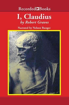 I, Claudius: From the Autobiography of Tiberius Claudius Born 10 B.C. Murdered and Deified A.D. 54, Robert Graves