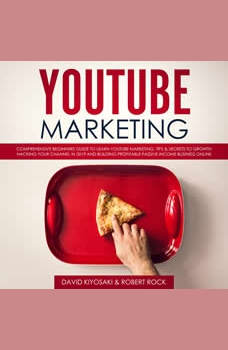 YouTube Marketing: Comprehensive Beginners Guide to Learn YouTube Marketing, Tips & Secrets to Growth Hacking Your Channel in 2019 and Building Profitable Passive Income Business Online, David Kiyosaki