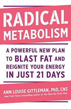 Radical Metabolism: A Powerful New Plan to Blast Fat and Reignite Your Energy in Just 21 Days A Powerful New Plan to Blast Fat and Reignite Your Energy in Just 21 Days, Ann Louise Gittleman