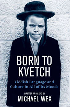 Born To Kvetch, Michael Wex