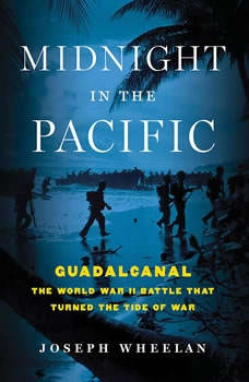 Midnight in the Pacific: Guadalcanal--The World War II Battle That Turned the Tide of War, Joseph Wheelan
