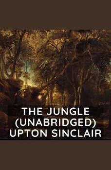 The Jungle  (Unabridged), Upton Sinclair