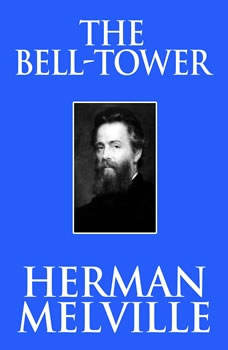 Bell-Tower, The, Herman Melville