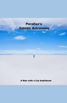 Zetetic Astronomy: An experimental inquiry into the true figure of the Earth: PROVING IT A PLANE, Without axial or orbital motion; AND THE ONLY MATERIAL WORLD IN THE UNIVERSE!, Parallax