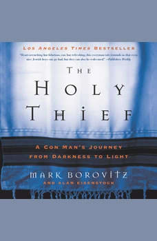 The Holy Thief: A Con Man's Journey from Darkness to Light, Mark Borovitz