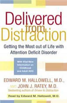 Delivered From Distraction: Getting the Most Out of Life with Attention Deficit Disorder Getting the Most Out of Life with Attention Deficit Disorder, Edward M. Hallowell, M.D.