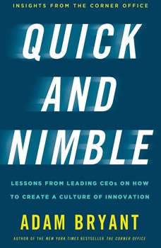 Quick and Nimble: Creating a Corporate Culture of Innovation, Adam Bryant