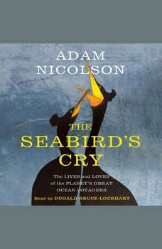 The Seabird's Cry: The Lives and Loves of the Planet's Great Ocean Voyagers, Adam Nicolson