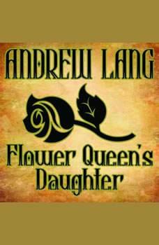 Flower Queen's Daughter, Andrew Lang